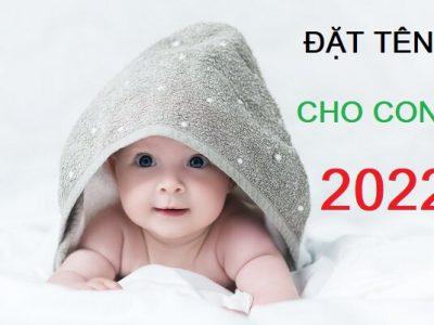 năm 2022 đặt tên con là gì